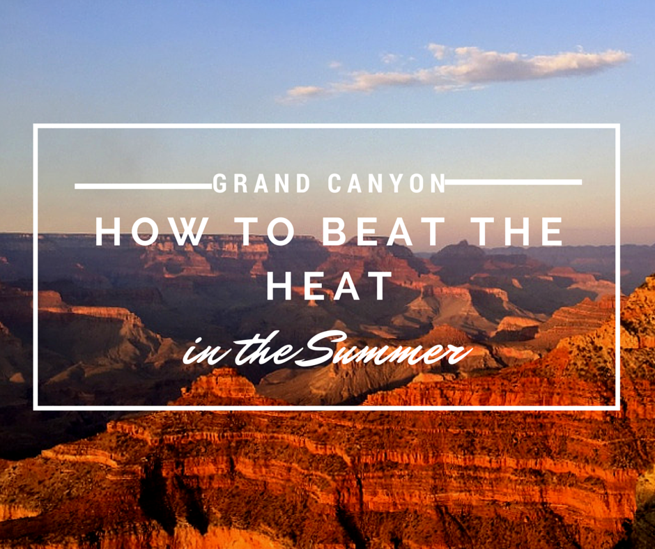 Grand Canyon In The Summer: How To Beat The Heat