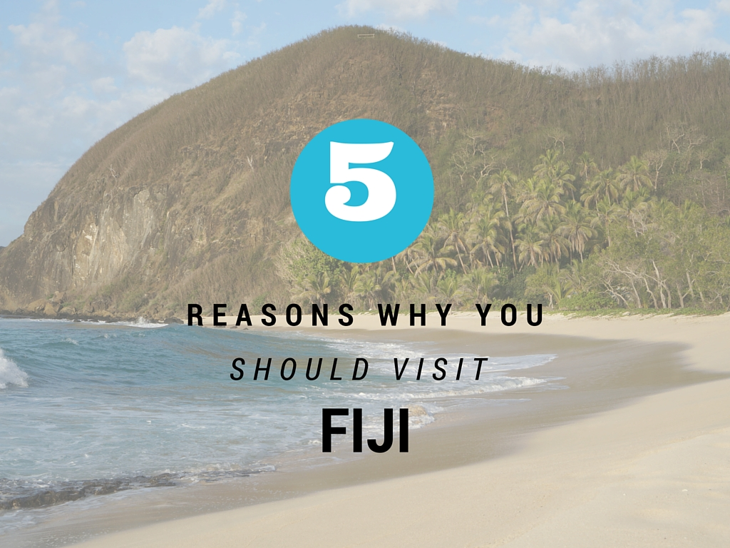 5 Reasons Why You Should Visit Fiji