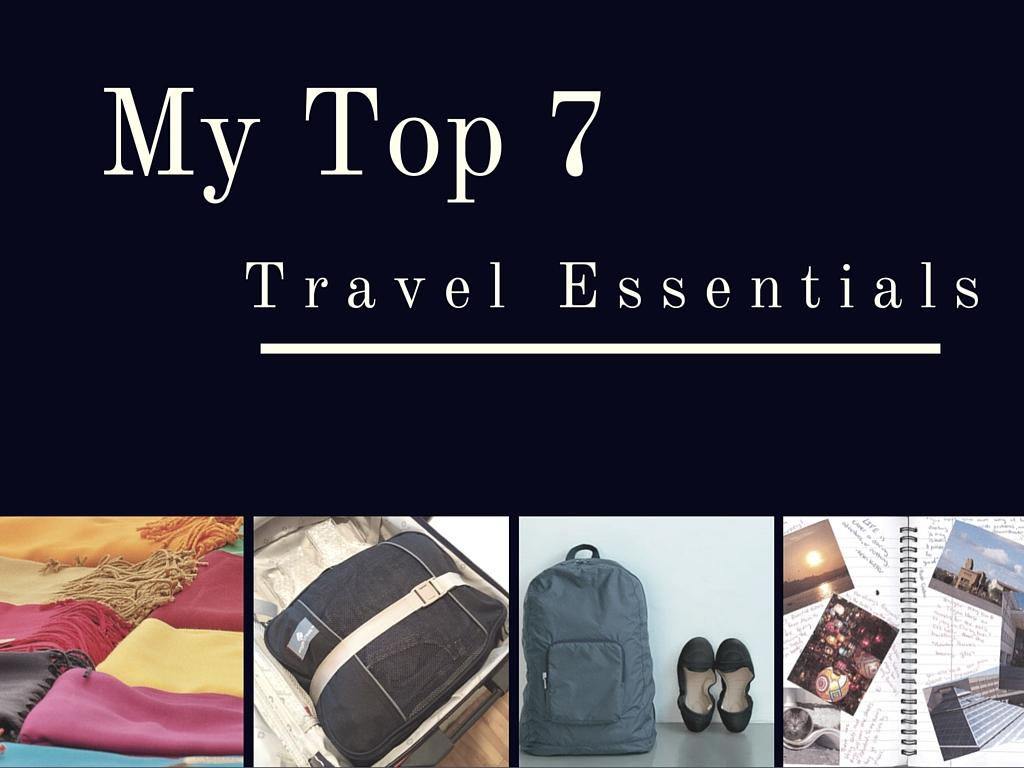 My Top 7 Travel Essentials