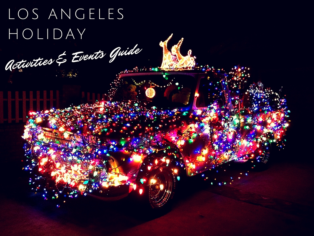 The Ultimate Holiday Events Guide To Christmas In Los Angeles