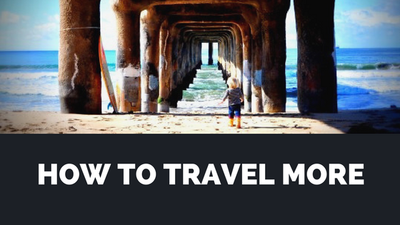 7 Tips On How To Travel More