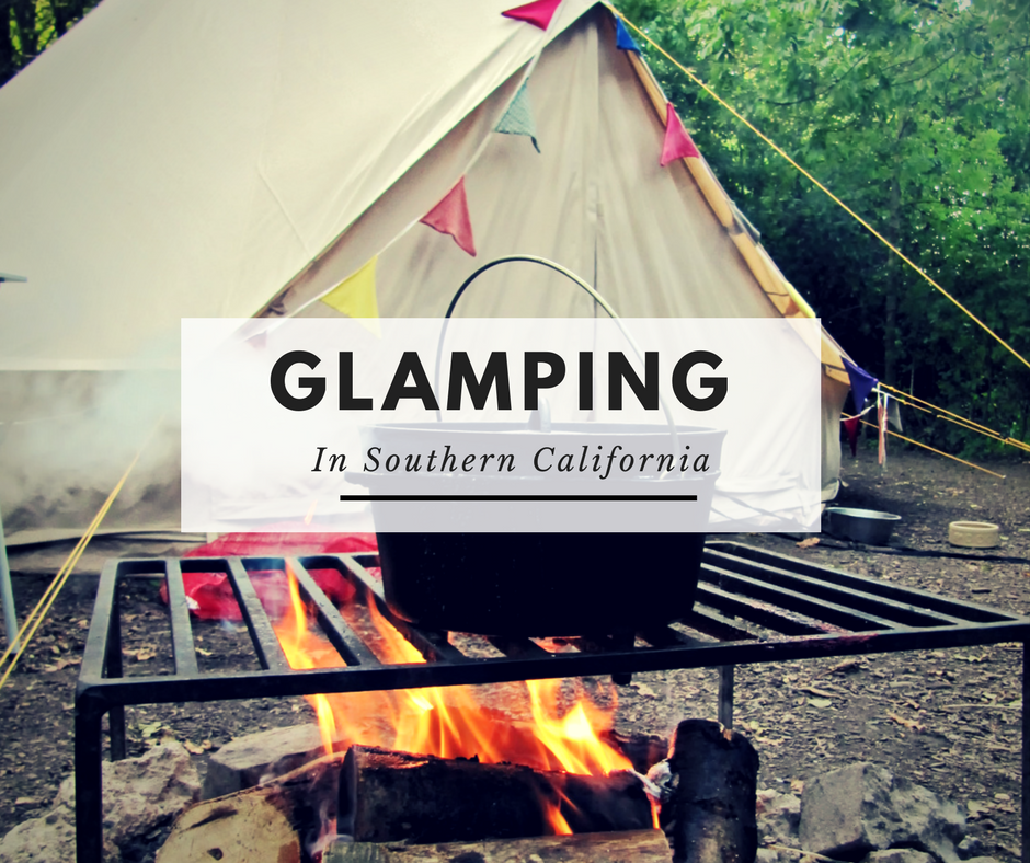 10 Breathtaking Places For Glamping In Southern California