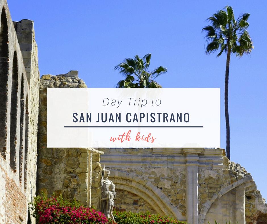 Day Trip To San Juan Capistrano With Kids